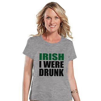St. Patricks Day Shirt - Funny Women's Drinking Shirts - Irish I Were Drunk - Grey T-shirt - Gift for Her - Party Shirt - St. Patty's Day