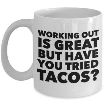 Working Out is Great But Have You Tried Tacos Coffee Mug Ceramic Funny Coffee Cup