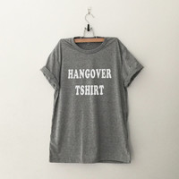Hangover T-Shirt womens gifts womens girls tumblr hipster band merch fangirls teens girl gift girlfriends present blogger