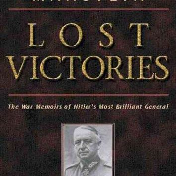 Lost Victories: War Memoirs of Hitlers Most Brilliant General
