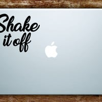 Shake it Off Laptop Apple Macbook Quote Wall Decal Sticker Art Car Window Vinyl Music Lyrics Inspirational