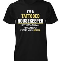 I'm A Tattooed Housekeeper Except Much Hotter - Unisex Tshirt