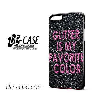 Glitter Is My Favorite Color DEAL-4729 Apple Phonecase Cover For Iphone 6/ 6S Plus