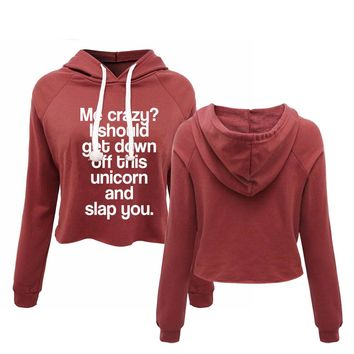 Me Crazy? I Should Get Down Off This Unicorn And Slap You. Hoodie Long Sleeve Crop Top Sweater