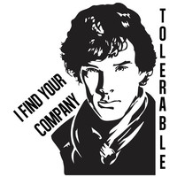Sherlock Holmes I Find Your Company Tolerable or CUSTOM Text Decal Sticker