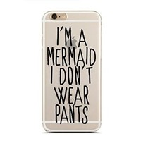 Clear Snap-On case for iPhone 6/6S PLUS - I'M A Mermaid I Don'T Wear Pants (C) Andre Gift Shop