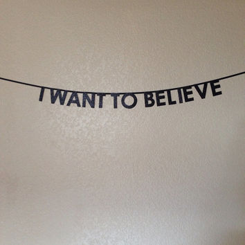 I Want To Believe - Glitter Paper Banner (Made To Order)