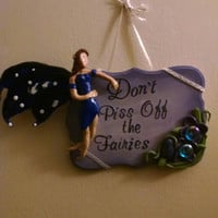 Don't piss off the fairies,  wood sign, fairy sign
