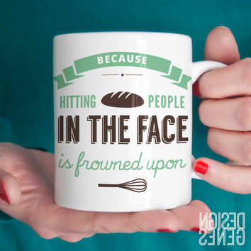 "I love baking mug ""because hitting people is frowned upon"""