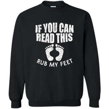 If You Can Read This Rub My Feet T Shirt Printed Crewneck Pullover Sweatshirt
