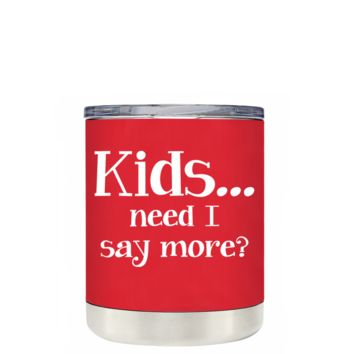 TREK Kids, Need I Say More on Red 10 oz Lowball Tumbler