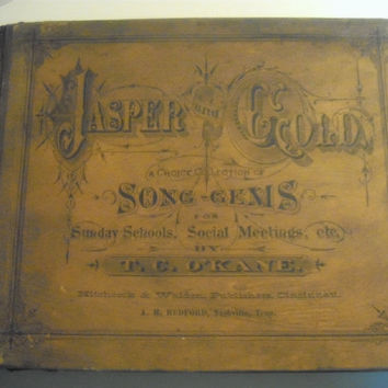 1877 JASPER and GOLD A Choice Collection of Song-Gems for Sunday Schools, Social Meetings, etc. by T.C. O'Kane - Hitchcock & Walden