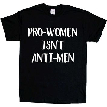 Pro-Women Isn't Anti-Men -- Unisex T-Shirt