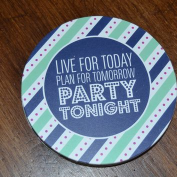 Live for Today, Plan for Tomorrow, Party Tonight Coaster