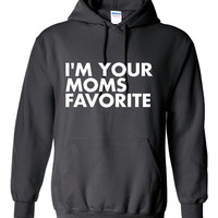 I'M Your MOMS FAVORITE Funny Graphic Printed Hoodie Great Gift Idea Awesome Unisex Hoodie with Funny Print All Colors