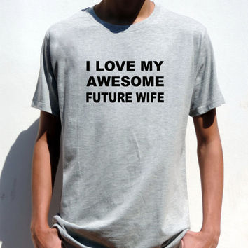 I love my Awesome Future wife Gift Men T shirt Valentine's Day Funny Girlfriend Boyfriend Gift For Him Mens Tee Shirt XXS - XXL
