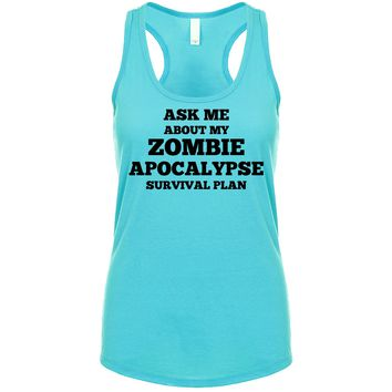 Ask Me About My Zombie Apocalypse Survival Plan  Women's Tank