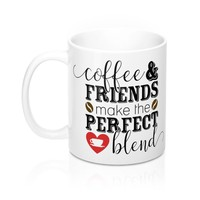 Coffee and Friends Make the Perfect Blend Mug