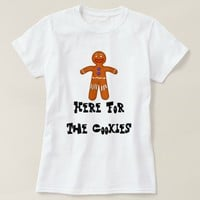Gingerbread Man Here For The Cookies Funny T-Shirt