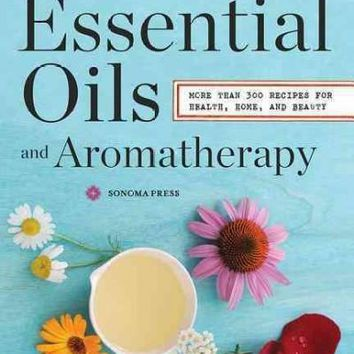 Essential Oils and Aromatherapy: An Introductory Guide, More Than 300 Recipes for Health, Home and Beauty: Essential Oils & Aromatherapy, an Introductory Guide: More Than 300 Recipes for Health, Home and Beauty