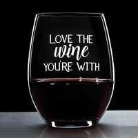 Love the Wine You're With - 16 Ounce Stemless Wine Glass