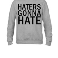Haters Gonna Hate  - Crewneck Sweatshirt