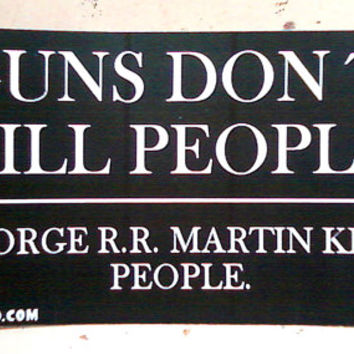 Guns Don't Kill People George RR Martin Kills People Game of Thrones Bumper Sticker