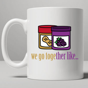 Best Friend - We Go Together Like Peanut Butter and Jelly, pb and j Mug, Tea Mug, Coffee Mug