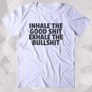 Inhale The Good Sht Exhale The Bullsht Shirt Good Vibes Yoga Work Out Clothing Tumblr T-shirt