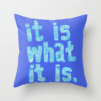 It Is What It Is Blue Throw Pillow - Double Sided Throw Pillow - Faux Down Insert - Illustrated Pillow Cover