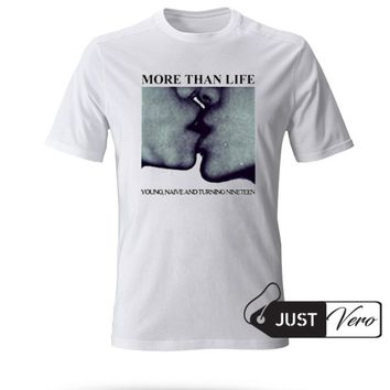 More Than Life Young Naive And Turning Nineteen T shirt size XS - 5XL unisex for men and women