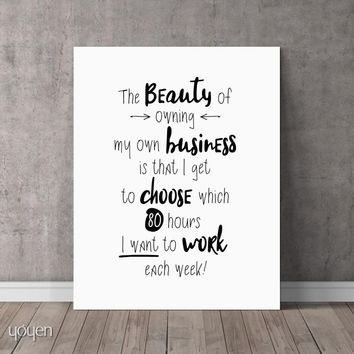 The Beauty of Owning My Own Business Is... Print - FREE Shipping