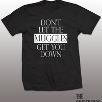 Don't Let The Muggles Get You Down Shirt -  harry tee, tshirt, mens womens gift, potter funny tee, instagram, tumblr tops, hipster fashion