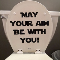 May your aim be with you! - star wars inspired quote - toilet seat or bathroom wall decal.