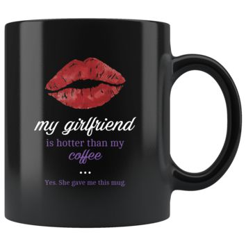 My Girlfriend Is Hotter Than My Coffee, Funny 11oz. Ceramic Black Mug, Anniversary Gift