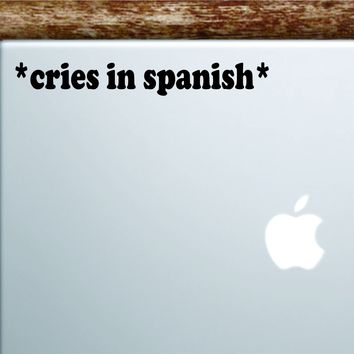 Cries in Spanish Laptop Wall Decal Sticker Vinyl Art Quote Macbook Apple Decor Car Window Truck Kids Baby Teen Funny Girls Meme