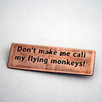 Don't Make Me Call My Flying Monkeys  - Copper Pin