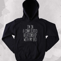 Funny Sleepy Sweatshirt I'm In A Complicated Relationship With My Bed Slogan Tired Sleeping Napping Clothing Tumblr Hoodie