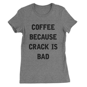 Coffee Because Crack is Bad