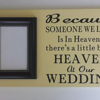 Because Someone We Love Is In Heaven/Heaven At Our Wedding/Memorial Sign/Wood and Vinyl Picture Frame