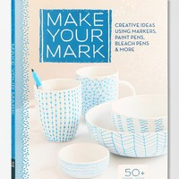 Make Your Mark: Creative Ideas Using Markers, Paint Pens, Bleach Pens & More By Lark Books - Urban Outfitters