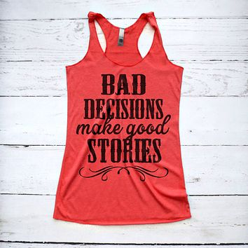 Bad Decisions Make Good Stories Country Tank Top