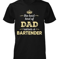 The Best Kind Of Dad Raises A Bartender. Father's Day Gift - Unisex Tshirt