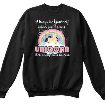 Always Be Yourself Unless You Can Be A Unicorn