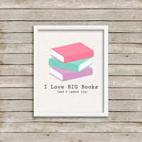 I Love Big Books - Wall Art, Print 8 x 10 INSTANT Digital Download Printable