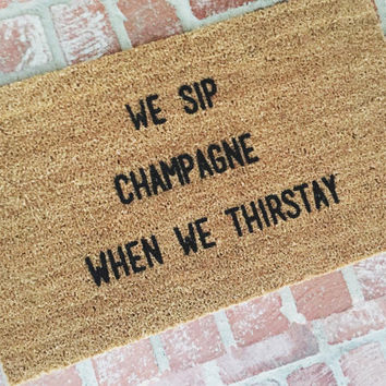 "NEW! ""We sip champagne when we thirstay"" Doormat, Outdoor Mat, Home and Living, Mats, Rugs, 18x30, Home Decor"