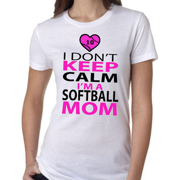 I Don't Keep Calm, I'm A SOFTBALL MOM - GLITTER Tshirt Personalized with your players number