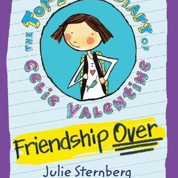 Friendship Over (Top-Secret Diary of Celie Valentine): Friendship Over (The Top-Secret Diary of Celie Valentine)