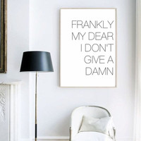 Frankly My Dear, I Don't Give A Damn quote minimal poster Wall Art Kids Room Bar Office Home Decor, frame not included