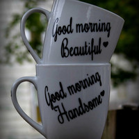 Good Morning Beautiful or Good Morning Handsome Coffee Mug, purchase separately or as a set. I Love You Gift sweetest day gift